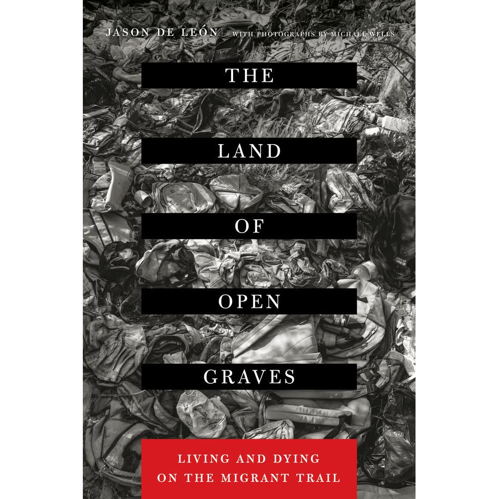 Book cover for Jason De Leon's text The Land of Open Graves